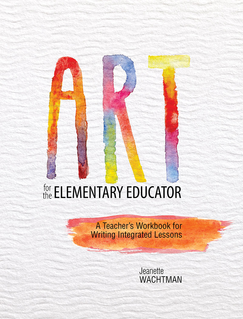 Art for the Elementary Educator: A Teacher's Workbook for Writing ...